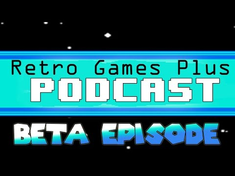 Retro Games Plus Podcast Beta Episode