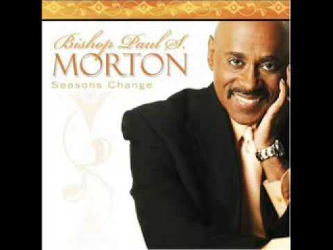 Bishop Paul S  Morton - Seasons Change
