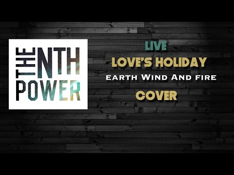 The Nth Power - Love's Holiday (Earth,Wind & Fire cover)