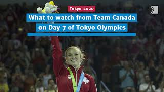 What to watch from Team Canada on Day 7 of Tokyo Olympics