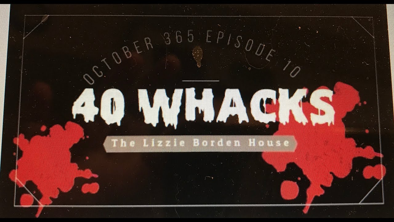 October 365 Episode 10: 40 Whacks - The Lizzie Borden Bed and Breakfast