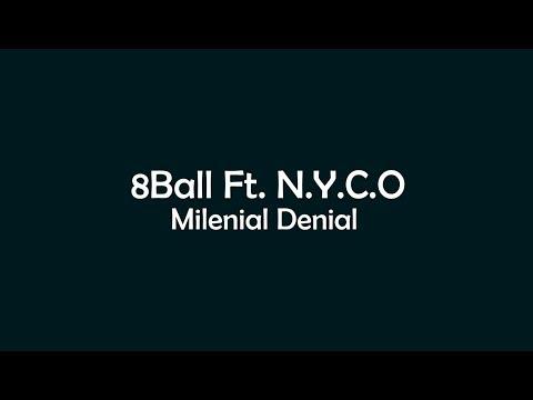 8 Ball Ft. N.Y.C.O - Milenial Denial