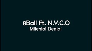 8 Ball Ft. N.Y.C.O - Milenial Denial