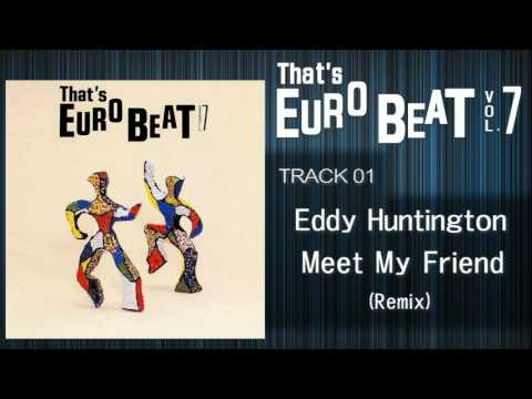 Eddy Huntington - Meet My Friend (Remix) That's EURO BEAT 07-01