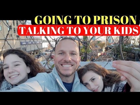 GOING TO PRISON- When & How To Tell Your Kids
