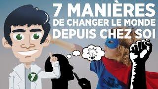7 manières de changer le monde depuis chez toi