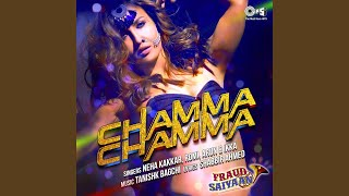 "Chamma Chamma (From ""Fraud Saiyaan"") (Single)"