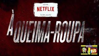 À Queima-Roupa   Netflix   SÉRIES   FILMES e LANÇAMENTOS.