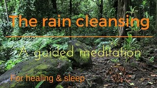 THE RAIN CLEANSING, A GUIDED MEDITATION for healing and sleep