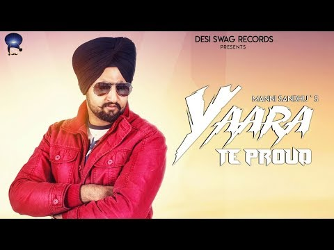 YAARA TE PROUD (Official Video) || MANNI SANDHU || YASH OYE || LATEST SONG 2018 || DESI SWAG RECORDS