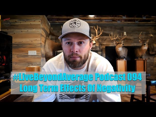 #LiveBeyondAverage Podcast 094 || Long Term Effects Of Negativity-Backstory To The Past 23 Months