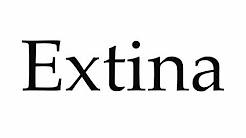 How to Pronounce Extina
