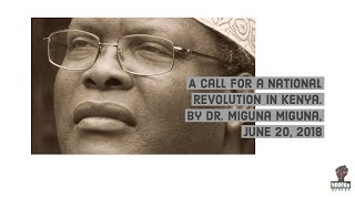 A call for a national revolution in Kenya, by Dr Miguna Miguna, 20th June 2018