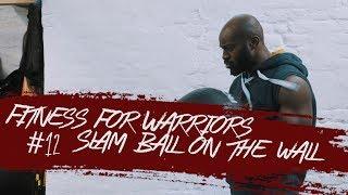 Aristo Luis - Fitness for Warriors #12 Slamball on the Wall