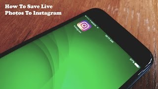 How To Upload Live Photos To Instagram With Iphone - Fliptroniks.com
