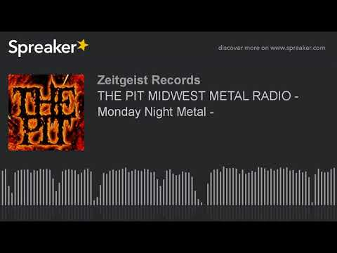 THE PIT MIDWEST METAL RADIO - Monday Night Metal - (part 11 of 20)