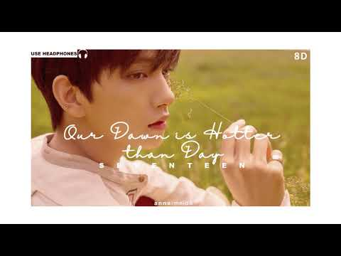 SEVENTEEN - Our Dawn is Hotter than Day [8D AUDIO] USE HEADPHONES 🎧