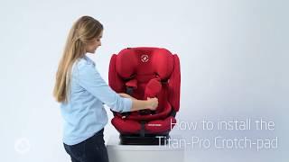Maxi-Cosi | Titan Pro Car seat | How to install the crutch pad