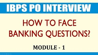 IBPS PO Interview... How to Face Banking Questions? - MODULE 1