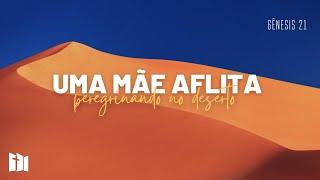 Uma mãe aflita peregrinando no deserto | Rev. Fabiano Santos