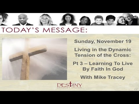 Living In The Dynamic Tension Of The Cross-  Pt 3 - Learning To Live By Faith In God - Mike Tracey