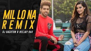 Mill Lo Na - Guri Ft. Sukhe (Remix) DJ Dackton & Deejay Rax