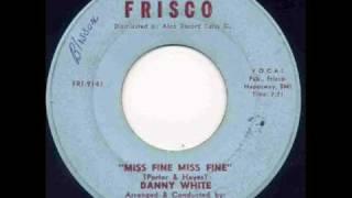 Danny White - Miss Fine, Miss Fine.