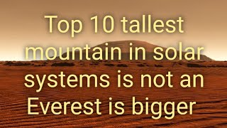 Top 10 tallest mountain in solar system