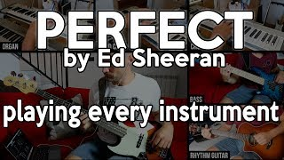 Perfect by Ed Sheeran PLAYING EVERY INSTRUMENT