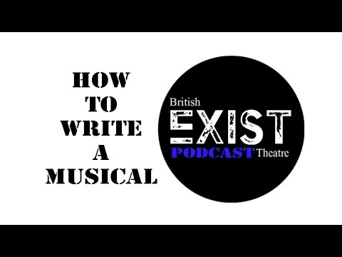 How To Write A Musical - British Exist Theatre - Podcast 001