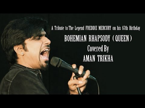 BOHEMIAN RHAPSODY (QUEEN) - Covered By AMAN TRIKHA - A Tribute To The Legend FREDDIE MERCURY