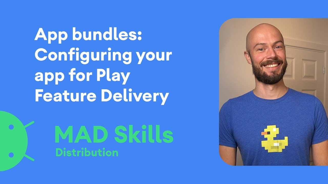 Configuring your app for Play Feature Delivery - MAD Skills