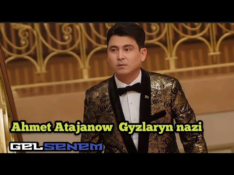 Ahmet Atajanow - Gyzlaryn Nazi 2019