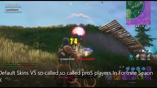 Default Skins VS so called pro players In Fortnite Seaon X