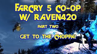 Far Cry 5 CO-OP Gameplay With Raven 420 Part Two| Get to the Choppa! | 1080TI 1440p Ultra