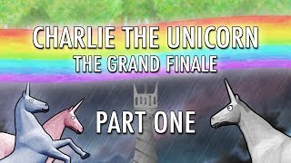 Charlie the Unicorn: The Grand Finale (Part One)