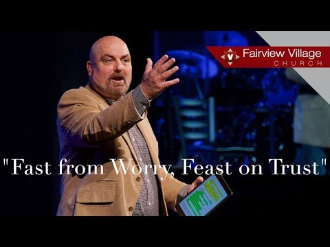 Fast from Worry - Feast on Trust | Dave Bennett