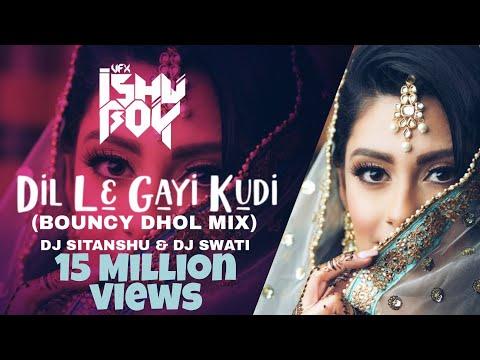 Dil Le Gayi Kudi - Bouncy Dhol Remix - Dj Sitanshu Dj Swati - VDJ Ishu Boy