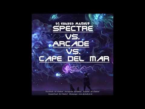 Spectre Vs. Arcade Vs. Cafe Del Mar | (DJ Chahed Mashup) | Alan Walker, Dimitri Vegas & Like Mike