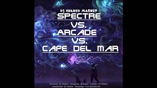 Spectre vs. Arcade vs. Cafe Del Mar | (DJ Chahed Mashup) | Alan Walker, Dimitri Vegas & Like Mike
