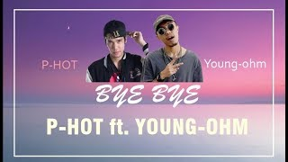 ENG SUB | Bye Bye - P-HOT ft.YOUNGOHM