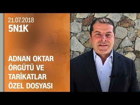 Adnan Oktar örgütü ve tarikatlar özel dosyası - 5N1K 21.07.2018 Cumartesi
