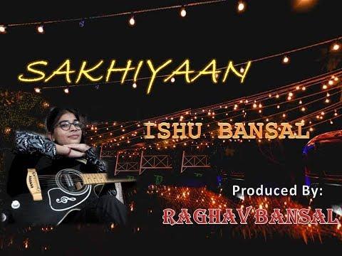 Sakhiyaan | Female Cover | ISHU BANSAL | New Punjabi Song Manindar Buttar