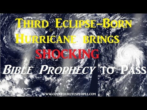 Third Eclipse-Born Hurricane brings SHOCKING Bible Prophecy to Pass: The trio of hurricanes has b...