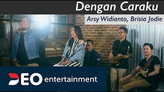 Download Lagu Dengan Caraku - Arsy Widianto, Brisia Jodie at Destudio | Cover By Deo Entertainment Mp3