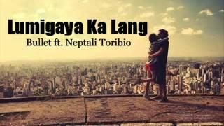 Repeat youtube video Lumigaya ka lang - Bullet ft. Neptali Toribio of Walang tulugan GMA artist