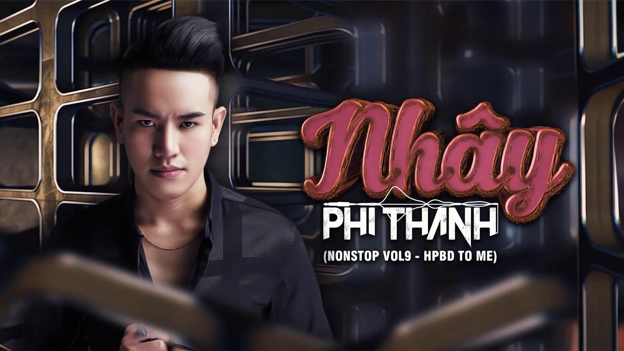 Download Nhây - Phi Thành Mix( Nonstop Vol9 - HPBD To Me)