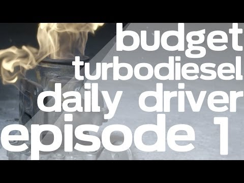 Budget Turbodiesel Daily Driver - Episode 1