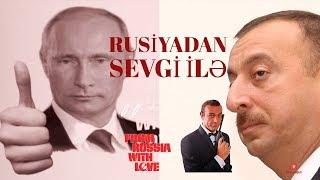 RUSIYADAN SEVGI ILƏ - Putin Bakıya niyə gəlir?