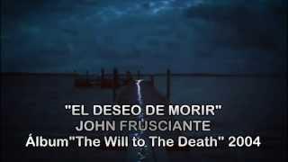 John Frusciante - The Will to Death (Subtitulada)